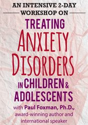 2-Day: An Intensive 2-Day Workshop on: Treating Anxiety Disorders in Children & Adolescents