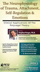 The Neurophysiology of Trauma, Attachment, Self-Regulation & Emotions: Clinical Applications of the Polyvagal Theory with Dr. Stephen Porges