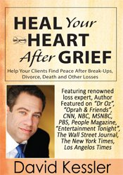 Heal Your Heart After Grief: Help Your Clients Find Peace After Death, Divorce, Break-Ups and Other Losses