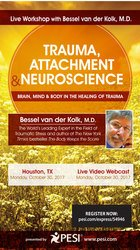 Trauma, Attachment & Neuroscience with Bessel A. van der Kolk, M.D.: Brain, Mind & Body in the Healing of Trauma