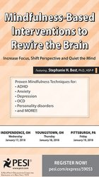 Mindfulness Based Interventions to Rewire the Brain: Increase Focus, Shift Perspective and Quiet the Mind