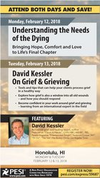 2-Day: Understanding the Needs of The Dying AND David Kessler On Grief and Grieving