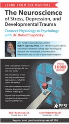 Learn from the Masters: The Neuroscience of Stress, Depression and Developmental Trauma: Connect Physiology to Psychology with Dr. Robert Sapolsky