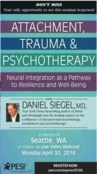 Attachment, Trauma, and Psychotherapy: Neural Integration as a Pathway to Resilience and Well-Being with Dan Siegel, M.D.