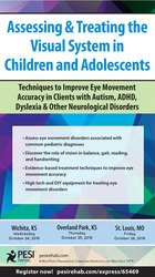 Assessing & Treating the Visual System in Children and Adolescents: Techniques to Improve Eye Movement Accuracy in Clients with Autism, ADHD, Dyslexia & Other Neurological Disorders