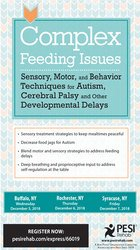 Complex Feeding Issues: Sensory, Motor & Behavior Techniques for Autism, Cerebral Palsy & Other Developmental Delays
