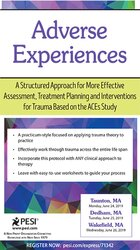 Adverse Experiences: A Structured Approach for More Effective Assessment, Treatment Planning and Interventions for Trauma Based on the ACEs Study