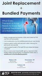 Joint Replacements + Bundled Payments: What Every Therapist & Nurse Needs to Know for Optimal Treatment and Reimbursement