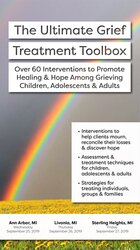 The Ultimate Grief Treatment Toolbox: Over 60 Interventions to Promote Healing & Hope Among Grieving Children, Adolescents & Adults