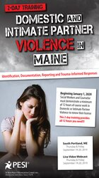 2-Day: Domestic and Intimate Partner Violence in Maine: Identification, Documentation, Reporting and Trauma-Informed Responses
