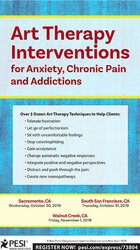 Art Therapy Interventions for Anxiety, Chronic Pain and Addictions
