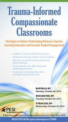 Trauma Informed Compassionate Classrooms: Strategies to Reduce Challenging Behavior, Improve Learning Outcomes and Increase Student Engagement
