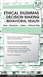Ethical Dilemmas and Decision Making in Behavioral Health: How to Practice in a Safe and Ethical Way