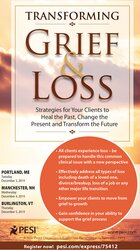 Transforming Grief & Loss: Strategies for Your Clients to Heal the Past, Change the Present and Transform the Future