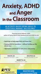 "Anxiety, ADHD and Anger in the Classroom: 60 Activity-Based Coping Skills to Effectively Manage ""Big Feelings"""