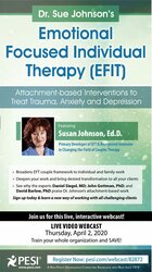 Dr. Sue Johnson's Emotionally Focused Individual Therapy (EFIT): Attachment-based Interventions to Treat Trauma, Anxiety and Depression