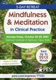 5-Day Retreat: Mindfulness & Meditation in Clinical Practice Retreat