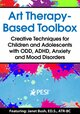 Art Therapy-Based Toolbox: Creative Techniques for Children and Adolescents with ODD, ADHD, Anxiety and Mood Disorders