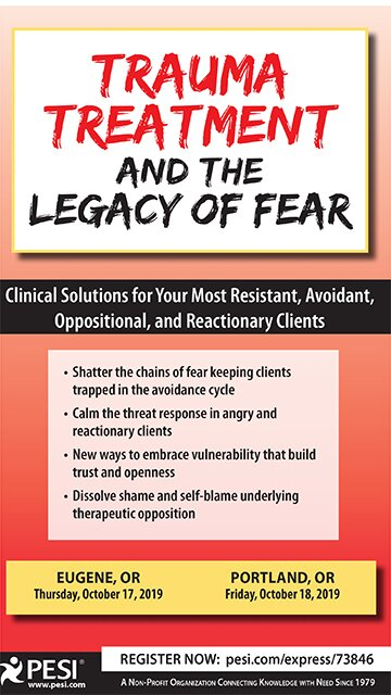 Trauma Treatment and the Legacy of Fear: Clinical Solutions for Your Most Resistant, Avoidant, Oppositional, and Reactionary Clients