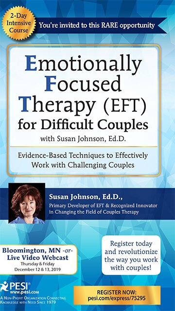 2-Day Intensive Course: Emotionally Focused Therapy (EFT) for Difficult Couples with Susan Johnson, Ed.D.: Evidence-Based Techniques to Effectively Work with Challenging Couples
