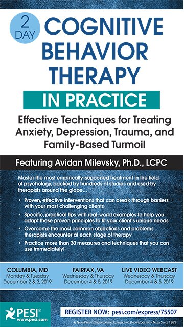 2-Day: Cognitive Behavioral Therapy in Practice: Effective Techniques for Treating Anxiety, Depression, Trauma, and Family-Based Turmoil