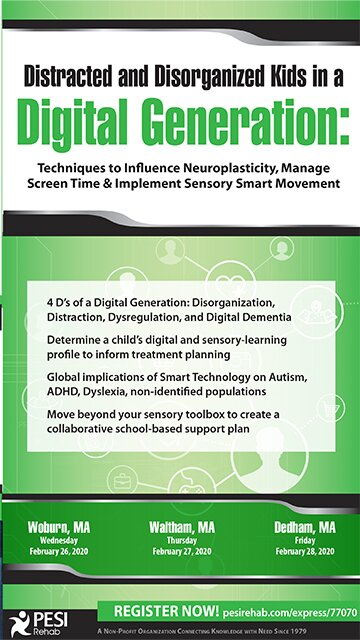 Distracted and Disorganized Kids in a Digital Generation: Techniques to Influence Neuroplasticity, Manage Screen Time & Implement Sensory Smart Movement