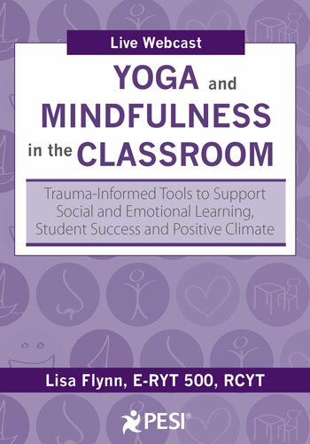 Yoga and Mindfulness in the Classroom: Trauma-Informed Tools to Support Social and Emotional Learning, Student Success and Positive Climate