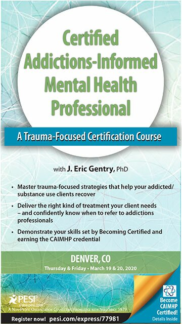 2-Day: Certified Addictions-Informed Mental Health Professional: A Trauma-Focused Certification Course