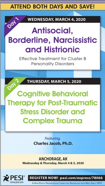 2-Day: Antisocial, Borderline, Narcissistic and Histrionic: Effective Treatment for Cluster B Personality Disorders AND Cognitive Behavioral Therapy for Post-Traumatic Stress Disorder and Complex Trauma