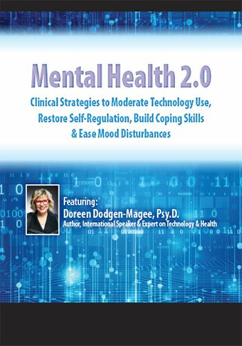 Mental Health 2.0: Clinical Strategies to Moderate Technology Use, Restore Self-Regulation, Build Coping Skills & Ease Mood Disturbances