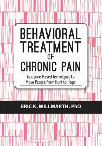 Behavioral Treatment of Chronic Pain: Evidence-Based Techniques to Move People from Hurt to Hope