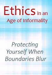 Image of Ethics in an Age of Informality: Protecting Yourself When Boundaries B
