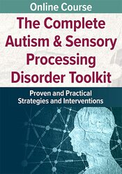 The Complete Autism & Sensory Processing Disorder Toolkit: Proven and Practical Strategies and Interventions