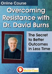 Image of Overcoming Resistance with Dr. David Burns: The Secret to Better Outco