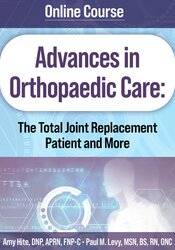 Image of Advances in Orthopaedic Care: The Total Joint Replacement Patient and