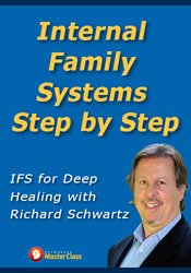 Internal Family Systems Step by Step: IFS for Deep Healing with Richard Schwartz