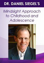 Dr. Daniel Siegel on the Mindsight Approach to Childhood and Adolescence
