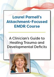 Image of Laurel Parnell's Attachment-Focused EMDR Course: A clinician's guide t