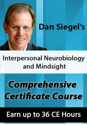 Dan Siegel's Interpersonal Neurobiology and Mindsight Comprehensive Certificate Course