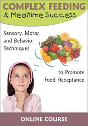 Image ofComplex Feeding & Mealtime Success: Sensory, Motor, and Behavior Techn