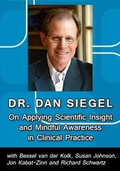 Dan Siegel on Applying Scientific Insight and Mindful Awareness in Clinical Practice