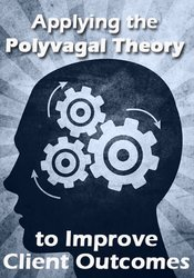 Applying the Polyvagal Theory to Improve Client Outcomes