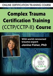 Complex Trauma Certification Training (CCTP/CCTP-II) Course with Janina Fisher