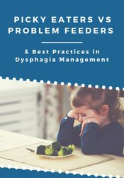 Picky Eaters vs Problem Feeders & Best Practices in Dysphagia Management