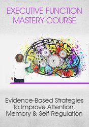 Image of Executive Function Mastery Course: Evidence-Based Strategies to Improv