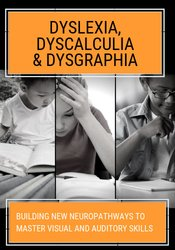 Image of Dyslexia, Dyscalculia & Dysgraphia: Building NEW Neuropathways to Mast