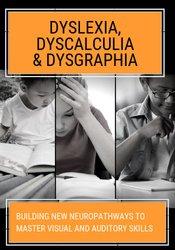Image of Dyslexia, Dyscalculia & Dysgraphia: Building NEW Neuropathways to Mast