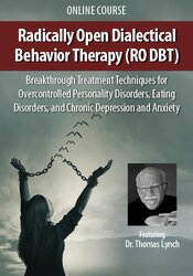 Radically Open Dialectical Behavior Therapy (RO DBT)