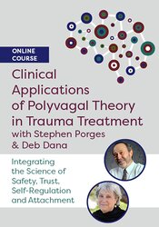 Clinical Applications of Polyvagal Theory in Trauma Treatment with Stephen Porges & Deb Dana