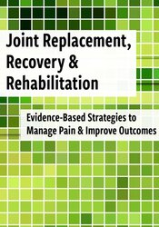 Joint Replacement, Recovery & Rehabilitation